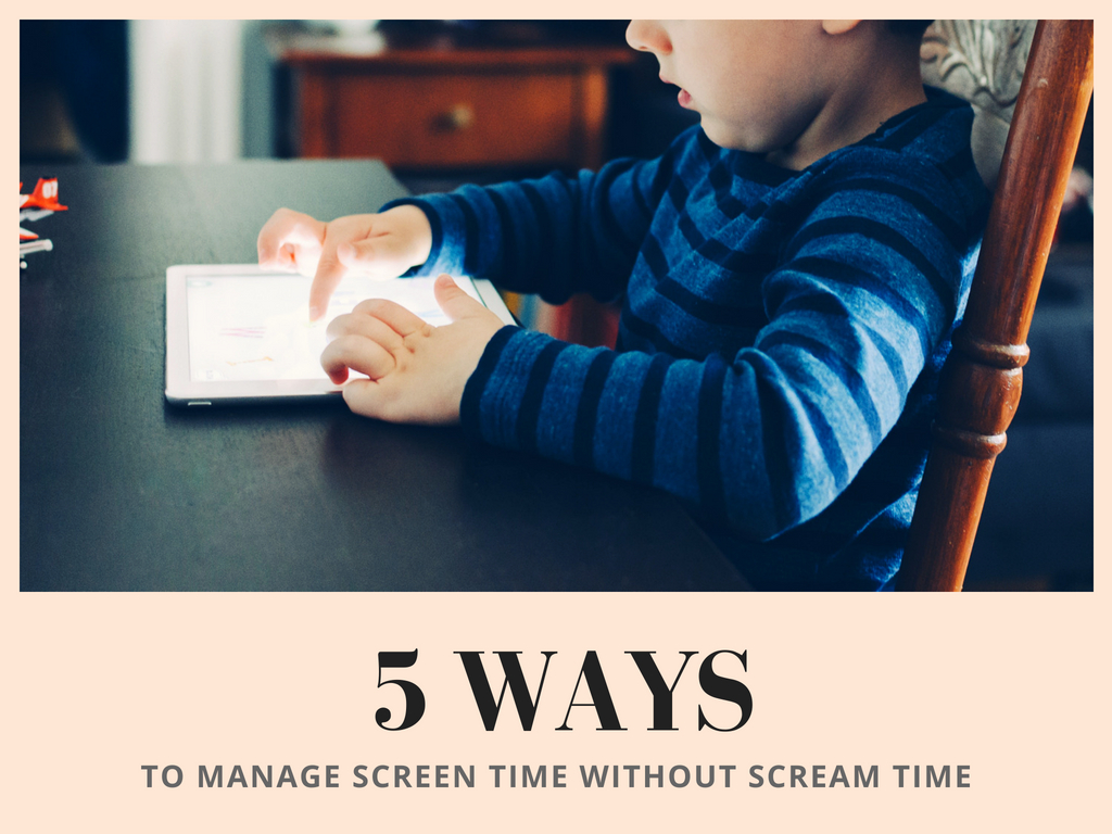 5 Ways to Manage Screen Time without Scream Time