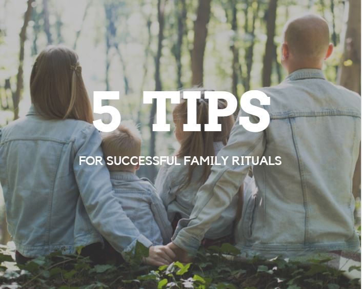 5 Tips For Successful Family Rituals