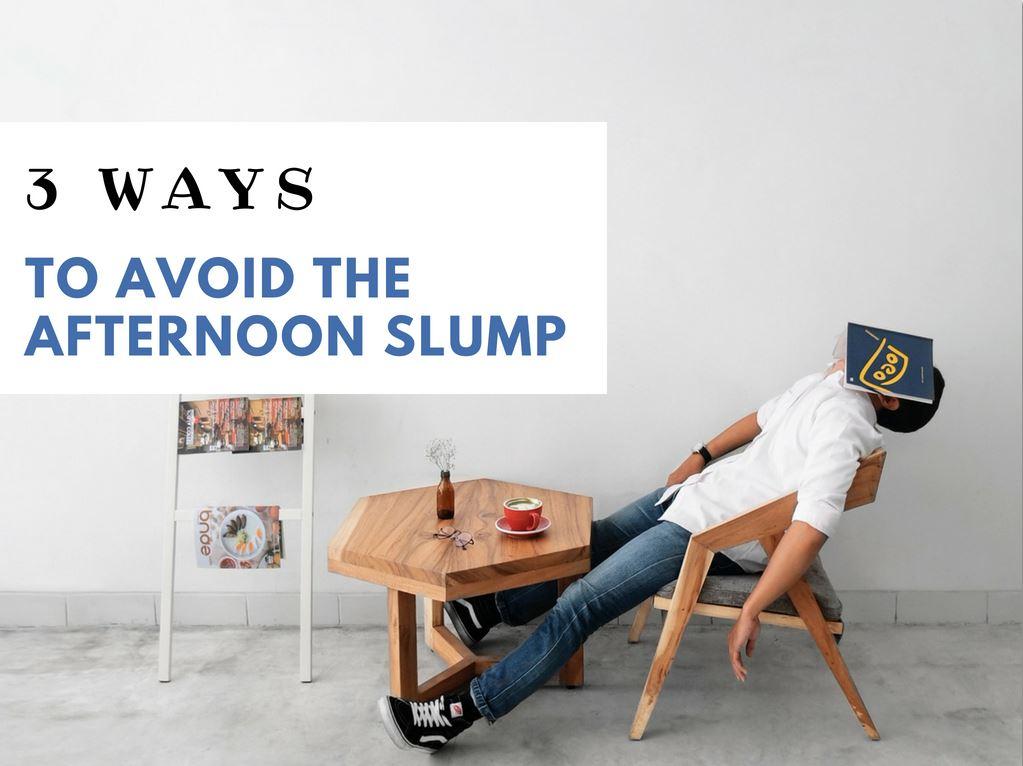 3 Ways to Avoid the Afternoon Slump