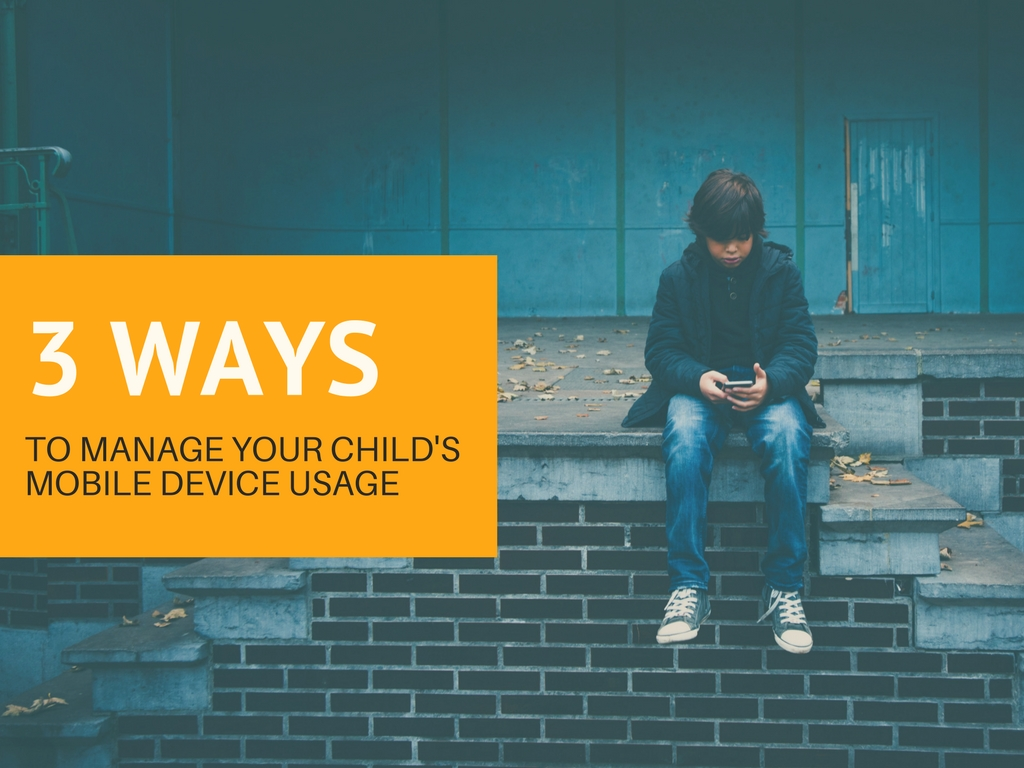 3 Ways to Manage Your Child's Mobile Device Usage