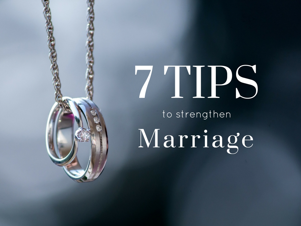 7 Tips for Strengthening Your Marriage