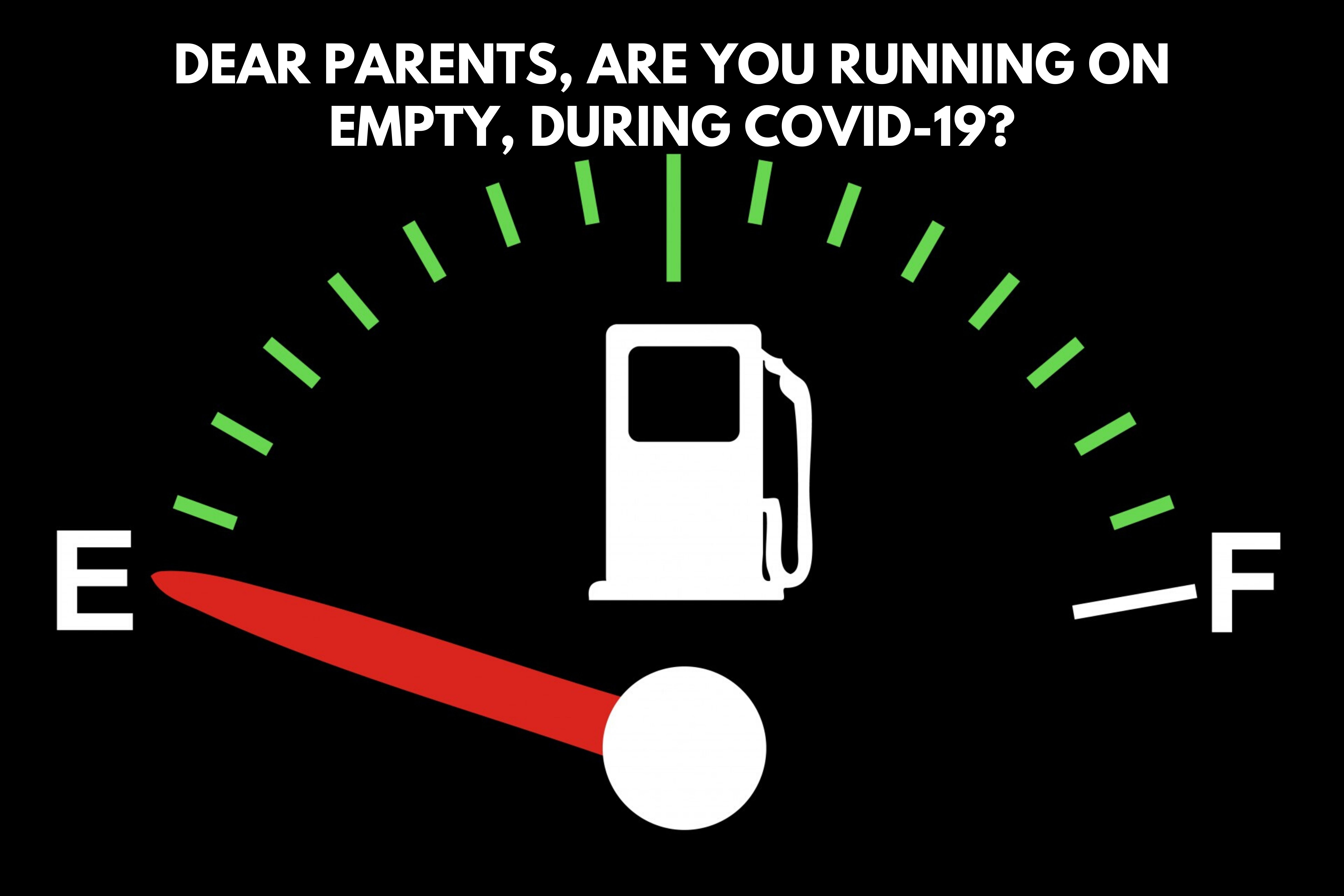 Dear parents, are you running on empty during COVID-19?