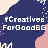 #CreativesForGoodSG